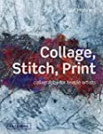 Collage, Stitch, Print: Collagraphy f...
