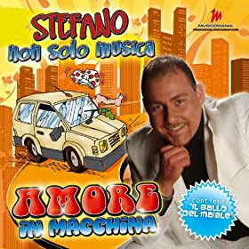 Amazon.com: Amore in Macchina: Stefano non solo musica: MP3 Downloads