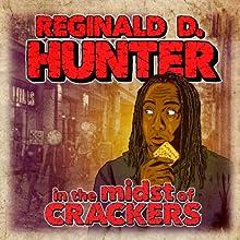 Reginald D Hunter Live - In The Midst of Crackers  by Reginald D. Hunter Narrated by Reginald D. Hunter