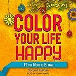 Color Your Life Happy | Flora Morris Brown