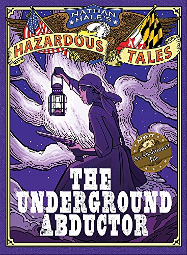 the-underground-abductor-nathan-hales-hazardous-tales-5-an-abolitionist-tale-about-harriet-tubman