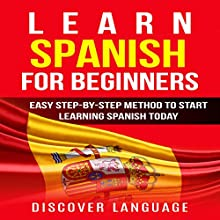 Learn Spanish for Beginners: Easy Step-by-Step Method to Start Learning Spanish Today | Livre audio Auteur(s) :  Discover Language Narrateur(s) : David Angelo