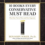 10 Books Every Conservative Must Read: Plus Four Not to Miss and One Imposter | Benjamin Wiker
