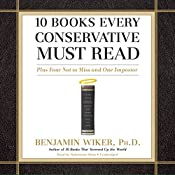 10 Books Every Conservative Must Read: Plus Four Not to Miss and One Imposter | [Benjamin Wiker Ph.D.]