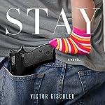 Stay: A Novel | Victor Gischler