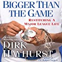 Bigger than the Game: Restitching a Major League Life (       UNABRIDGED) by Dirk Hayhurst Narrated by Stephen Hoye