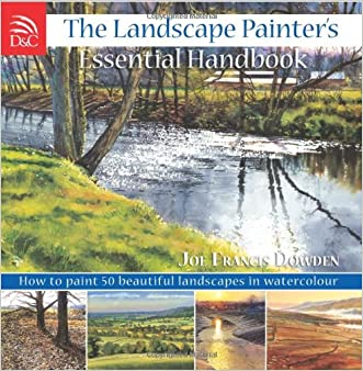 The Landscape Painter's Essential Handbook: How to Paint 50 Beautiful Landscapes in Watercolor