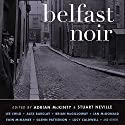 Belfast Noir Audiobook by Adrian McKinty (editor), Stuart Neville (editor) Narrated by Stephen Bel Davies, Gerard Doyle, John Keating, Terry Donnelly