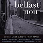 Belfast Noir Hörbuch von Adrian McKinty (editor), Stuart Neville (editor) Gesprochen von: Stephen Bel Davies, Gerard Doyle, John Keating, Terry Donnelly