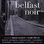 Belfast Noir | Adrian McKinty (editor),Stuart Neville (editor)