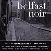 Belfast Noir (       UNABRIDGED) by Adrian McKinty (editor), Stuart Neville (editor) Narrated by Stephen Bel Davies, Gerard Doyle, John Keating, Terry Donnelly
