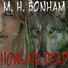 Howling Dead Audiobook by M. H. Bonham Narrated by Mariah Avix
