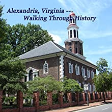 Alexandria, Va: Walking through History  by Maureen Reigh Quinn Narrated by Maureen Reigh Quinn