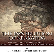 The 1883 Eruption of Krakatoa: The History of the World's Most Notorious Volcanic Explosions (       UNABRIDGED) by Charles River Editors Narrated by Dale Smelko