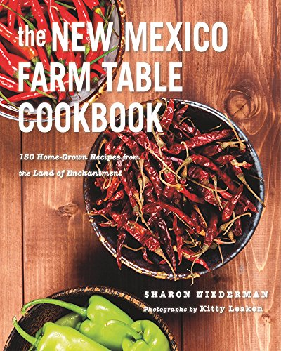 The New Mexico Farm Table Cookbook: 150 Homegrown Recipes from the Land of Enchantment (The Farm Table Cookbook) by Sharon Niederman
