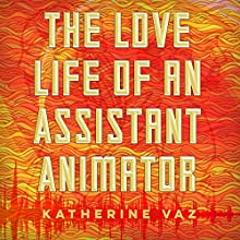 The Love Life of an Assistant Animator Audiobook by Katherine Vaz Narrated by Kevin Stillwell