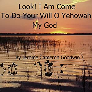 Look - I Am Come to Do Your Will: The Commented Bible Series | [Jerome Cameron Goodwin]