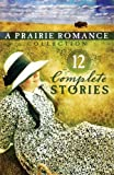 img - for The Prairie Romance Collection: 12 Complete Stories by Susan K Mary E./ Dooley Lena N./ Downs (2009-05-01) book / textbook / text book