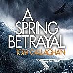 A Spring Betrayal: An Akyl Borubaev Novel, Book 2 | Tom Callaghan