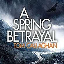 A Spring Betrayal: An Akyl Borubaev Novel, Book 2 Audiobook by Tom Callaghan Narrated by Saul Reichlin