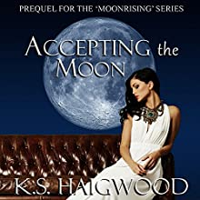 Accepting the Moon: Prequel: Moonrising, Book 1 (       UNABRIDGED) by K. S. Haigwood Narrated by Pyper Down