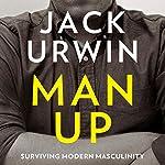 Man Up: Surviving Modern Masculinity | Jack Urwin