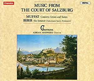 Music from the Court of Salzburg -- Muffat: Concerti Grossi and Suites; Biber: Six Sonatas (Fidicinium Sacro-Profanum)