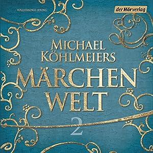 Michael Köhlmeiers Märchenwelt 2 Hörbuch