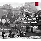 Münchner Lebenswelten im Wandel: Au, Haidhausen und Giesing 1890-1914