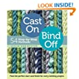 Cast On, Bind Off: 54 Step-by-Step Methods; Find the perfect start and finish for every knitting project
