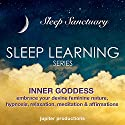 Inner Goddess - Embrace Your Devine Feminine Nature: Sleep Learning, Hypnosis, Relaxation, Meditation & Affirmations Speech by  Jupiter Productions Narrated by Anna Thompson