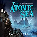 The Atomic Sea: Volume One: The Atomic Sea, Book 1 Audiobook by Jack Conner Narrated by Ray Greenley