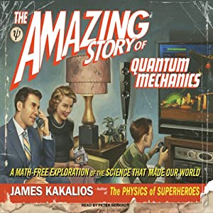 The Amazing Story of Quantum Mechanics: A Math-Free Exploration of the Science That Made Our World | [James Kakalios]