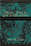 img - for Body, Soul, and Life Everlasting: Biblical Anthropology and the Monism-Dualism Debate book / textbook / text book