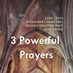 Three Powerful Prayers | Johann Sebastian Bach,Greg Cetus