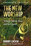 img - for By Barry Wayne Liesch The New Worship: Straight Talk on Music and the Church (Expanded) book / textbook / text book
