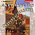 Masters of Disaster Audiobook by Gary Paulsen Narrated by Nick Podehl