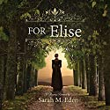 For Elise Audiobook by Sarah M. Eden Narrated by Aubrey Warner