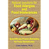 Natural Solutions for Food Allergies and Food Intolerances: Scientifically Proven Remedies for Food Sensitivities ~ Case Adams
