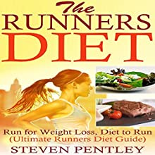 The Runners Diet: Run for Weight Loss, Diet to Run: Ultimate Runners Diet Guide (       UNABRIDGED) by Steven Pentley Narrated by Howard R. Wilson