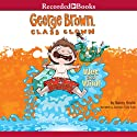 Wet and Wild!: George Brown, Class Clown, Book 5 (       UNABRIDGED) by Nancy Krulik Narrated by Jonathan Todd Ross