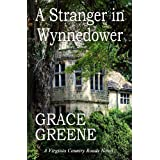 A Stranger in Wynnedower: A Virginia Country Roads Novel ~ Grace Greene