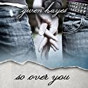 So Over You (       UNABRIDGED) by Gwen Hayes Narrated by R. E. Chambliss