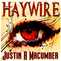 Haywire (       UNABRIDGED) by Justin R. Macumber Narrated by Veronica Giguere