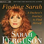 Finding Sarah: A Duchess's Journey to Find Herself | Sarah Ferguson