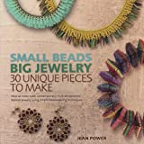 Small Beads Big Jewelry: 30 Unique Pieces to Make