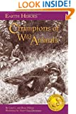 Earth Heroes: Champions of Wild Animals (Earth Heroes Series)