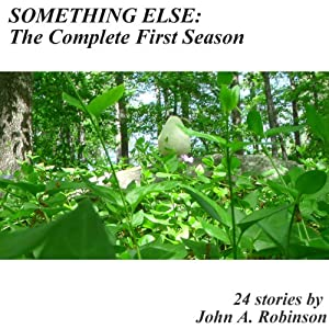 Something Else: The Complete First Season | [John A. Robinson]