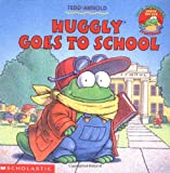 Huggly Goes to School (0439618053) by Tedd Arnold