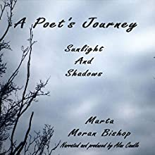 A Poet's Journey: Sunlight And Shadows (       UNABRIDGED) by Marta Moran Bishop Narrated by Alan Caudle